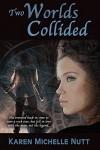 Two Worlds Collided - Karen Michelle Nutt