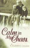 Calm in My Chaos: Encouragement for a Mom's Weary Soul - Elisabeth K. Corcoran