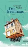 Das Irrenhaus: Roman - Michael Krüger