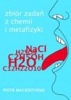 Zbiór zadań z chemii i metafizyki - Piotr Macierzyński