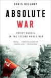 Absolute War: Soviet Russia in the Second World War - Christopher Bellamy