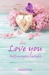 Love you: Hoffnungslos verliebt - Melanie Frey