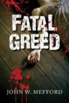 Fatal Greed - John W. Mefford