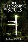 The Trespassing of Souls (Seb Thomas #1) - M.S.C. Barnes