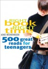 Right Book, Right Time: 500 Great Reads for Teenagers - Agnes Nieuwenhuizen