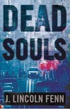 Dead Souls: A Novel - J. Lincoln Fenn
