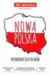 Nowa Polska. Przewodnik dla Polaków - Rafał Madajczak, Mikołaj Wurdulak, Andrzej Milewski
