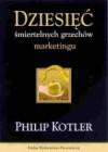 Dziesięć śmiertelnych grzechów marketingu - Philip Kotler, Andrzej Ehrlich
