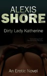Dirty Lady Katherine - Alexis Shore