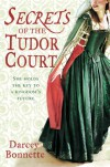 Secrets of The Tudor Court - Darcey Bonnette
