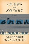 Trains and Lovers: A Novel - Alexander McCall Smith