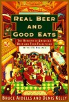 Real Beer And Good Eats: The Rebirth of America's Beer and Food Traditions (Knopf Cooks American Series) - Bruce Aidells;Denis Kelly