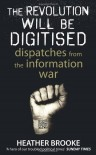 The Revolution Will Be Digitised: Dispatches from the Information War - Heather Brooke