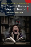 The Power of Darkness: Tales of Terror (Mystery & Supernatural) - E. Nesbit