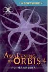 The Softwire: Awakening on Orbis 4 - P.J. Haarsma