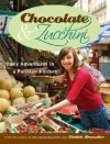 Chocolate and Zucchini: Daily Adventures in a Parisian Kitchen - Clotilde Dusoulier