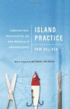 Island Practice: Cobblestone Rash, Underground Tom, and Other Adventures of a Nantucket Doctor - Pam Belluck