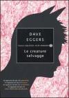 Le creature selvagge - Dave Eggers, Gianni Pannofino