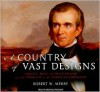 A Country of Vast Designs: James K. Polk, the Mexican War and the Conquest of the American Continent - Robert W. Merry, Michael Prichard