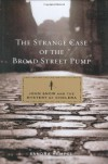 The Strange Case of the Broad Street Pump: John Snow and the Mystery of Cholera - Sandra Hempel
