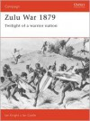 Zulu War 1879: Twilight of a Warrior Nation - Ian Castle