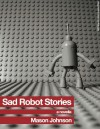 Sad Robot Stories - Mason Johnson