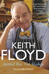 Stirred but not shaken: the autobiography - Keith Floyd