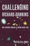 Challenging Richard Dawkins - Kathleen Jones