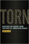 Torn: Rescuing the Gospel from the Gays-vs.-Christians Debate - Justin  Lee