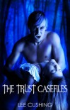 The Trust Casefiles - Lee Cushing