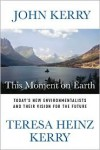 This Moment on Earth: Today's New Environmentalists and Their Vision for the Future - John F. Kerry, Teresa Heinz Kerry