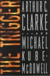The Trigger - Arthur C. Clarke, Michael P. Kube-McDowell