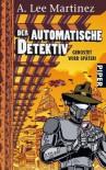 Der Automatische Detektiv: Gerostet Wird Später! - A. Lee Martinez, Karen Gerwig