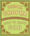 How To Know God: The Soul's Journey Into The Mystery Of Mysteries - Deepak Chopra