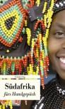 Südafrika fürs Handgepäck: Geschichten und Berichte - ein Kulturkompass - Manfred Loimeier