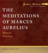 The Meditations of Marcus Aurelius - Marcus Aurelius, Walter Covell