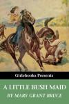 A Little Bush Maid - Mary Grant Bruce