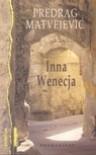 Inna Wenecja - Predrag Matvejević, Danuta Ćirlić-Straszyńska