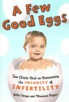 A Few Good Eggs: Two Chicks Dish on Overcoming the Insanity of Infertility - Julie Vargo, Maureen Regan