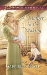 A Mother in the Making (Love Inspired Historical) - Gabrielle Meyer