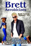 Brett Aerobicizes (Brett Cornell Mystery, #2) - David D. D'Aguanno