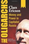 The Oligarchs: Money and Power in Capitalist Russia - Claes Ericson, Hugh Rodwell