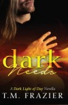 Dark Needs: A Dark Light of Day Novella - T. M. Frazier