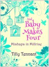 And Baby Makes Four (Mishaps in Millrise Book 4) - Tilly Tennant