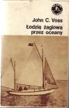 Łodzią żaglową przez oceany - John Clauss Voss