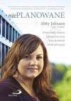 Nieplanowane. Dramatyczna historia o przemianie serca byłej dyrektorki kliniki aborcyjnej - Cindy Lambert, Abby Johnson