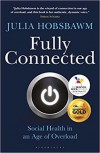 Fully Connected: Surviving and Thriving in an Age of Overload  - Julia Hobsbawm