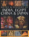 Myths & Legends of India, Egypt, China & Japan: The Mythology of the East: The Fabulous Stories of the Heroes, Gods and Warriors of Ancient Egypt and Asia - Rachel Storm