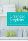 Organized Simplicity: The Clutter-Free Approach to Intentional Living - Tsh Oxenreider, Jacqueline Musser