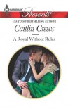 A Royal Without Rules (Royal & Ruthless Book 6) - Caitlin Crews
